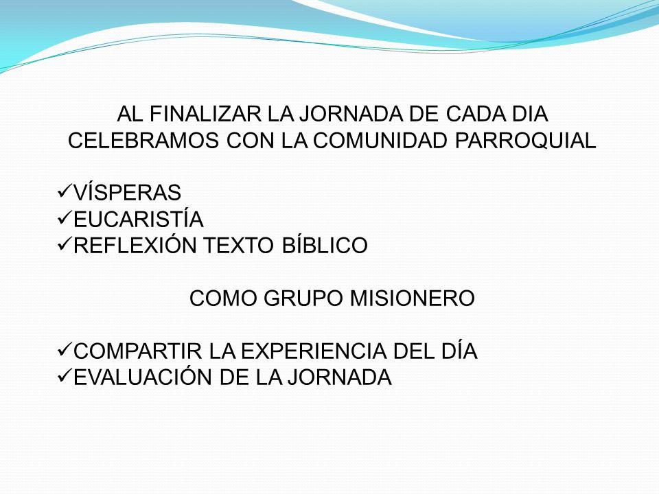 AL FINALIZAR LA JORNADA DE CADA DIA CELEBRAMOS CON LA COMUNIDAD PARROQUIAL VÍSPERAS EUCARISTÍA REFLEXIÓN TEXTO BÍBLICO COMO GRUPO MISIONERO COMPARTIR