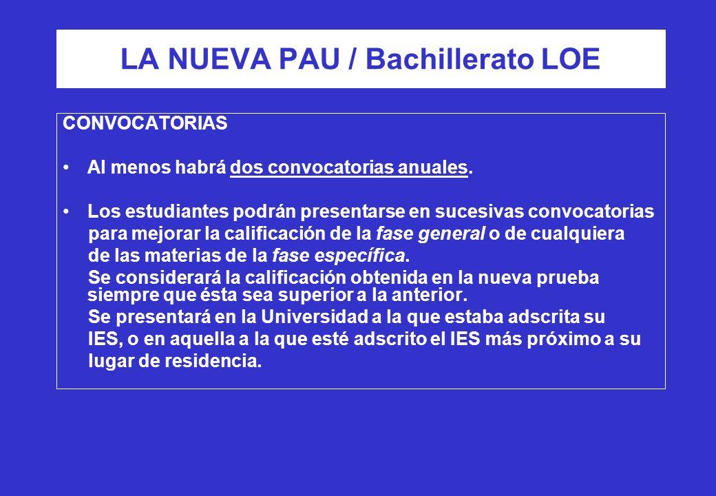 LA NUEVA PAU / Bachillerato LOE CONVOCATORIAS Al menos habrá dos convocatorias anuales. Los estudiantes podrán presentarse en sucesivas convocatorias