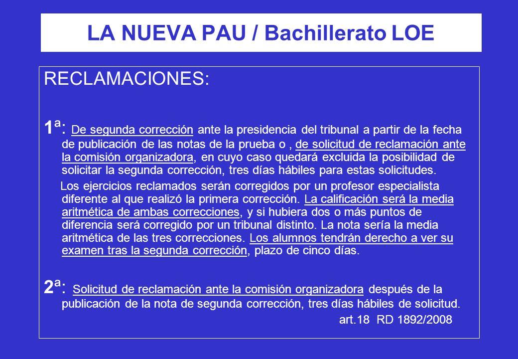 LA NUEVA PAU / Bachillerato LOE RECLAMACIONES: 1ª: De segunda corrección ante la presidencia del tribunal a partir de la fecha de publicación de las n