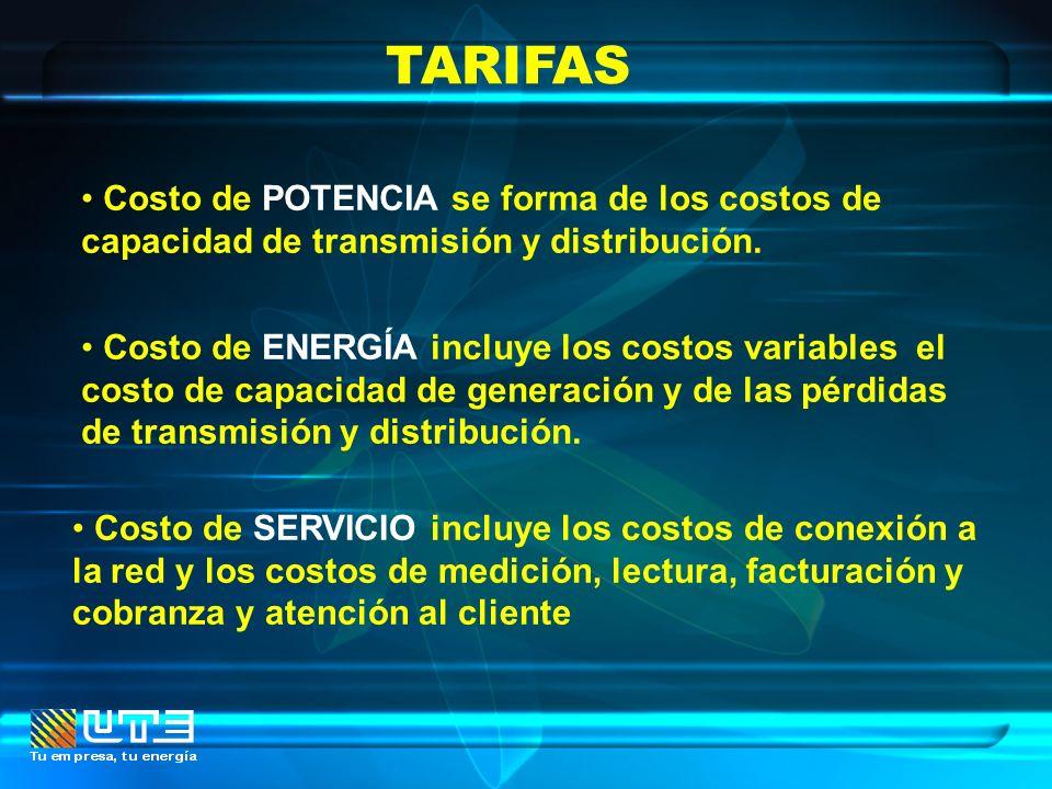 TARIFAS Costo de ENERGÍA incluye los costos variables el costo de capacidad de generación y de las pérdidas de transmisión y distribución. Costo de SE