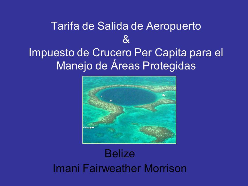 Tarifa de Salida de Aeropuerto & Impuesto de Crucero Per Capita para el Manejo de Áreas Protegidas Belize Imani Fairweather Morrison