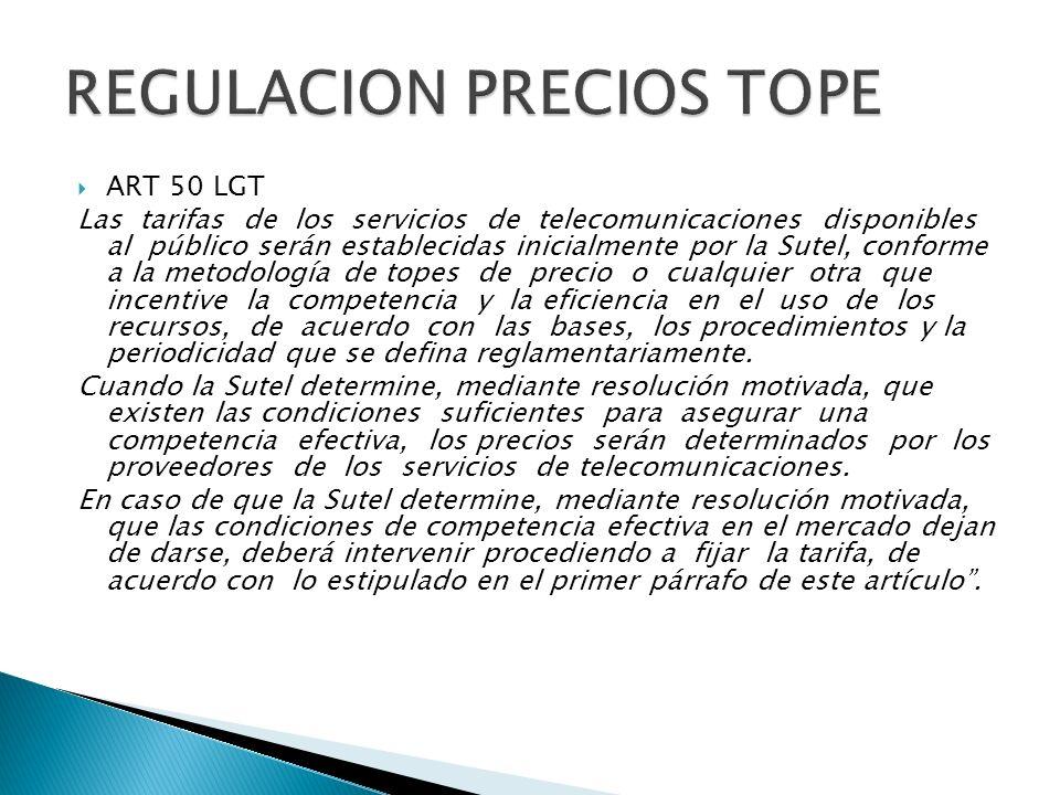 ART 50 LGT Las tarifas de los servicios de telecomunicaciones disponibles al público serán establecidas inicialmente por la Sutel, conforme a la metodología de topes de precio o cualquier otra que incentive la competencia y la eficiencia en el uso de los recursos, de acuerdo con las bases, los procedimientos y la periodicidad que se defina reglamentariamente.