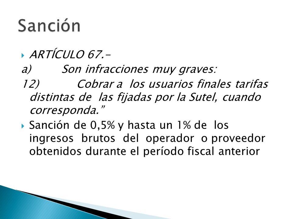 ARTÍCULO 67.- a) Son infracciones muy graves: 12) Cobrar a los usuarios finales tarifas distintas de las fijadas por la Sutel, cuando corresponda.