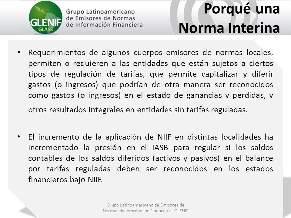 Grupo Latinoamericano de Emisores de Normas de Información Financeira - GLENIF Porqué una Norma Interina Requerimientos de algunos cuerpos emisores de