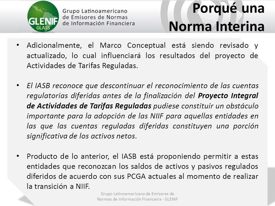 Grupo Latinoamericano de Emisores de Normas de Información Financeira - GLENIF Porqué una Norma Interina Adicionalmente, el Marco Conceptual está sien