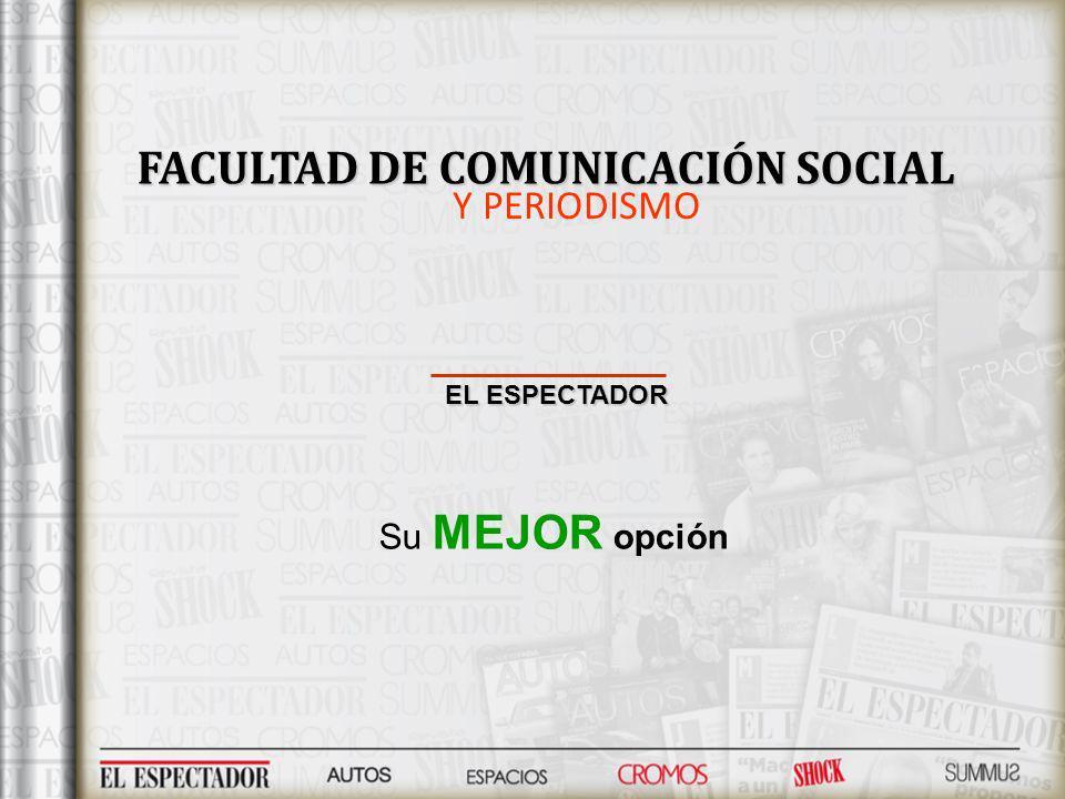 FACULTAD DE COMUNICACIÓN SOCIAL Y PERIODISMO EL ESPECTADOR Su MEJOR opción