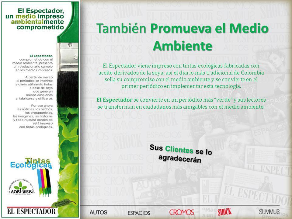 También Promueva el Medio Ambiente El Espectador viene impreso con tintas ecológicas fabricadas con aceite derivados de la soya; así el diario más tradicional de Colombia sella su compromiso con el medio ambiente y se convierte en el primer periódico en implementar esta tecnología.