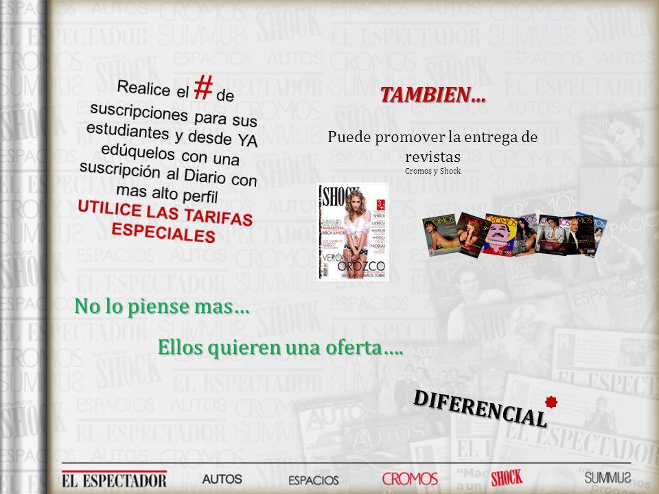 TAMBIEN… TAMBIEN… Puede promover la entrega de revistas Cromos y Shock No lo piense mas… Ellos quieren una oferta….