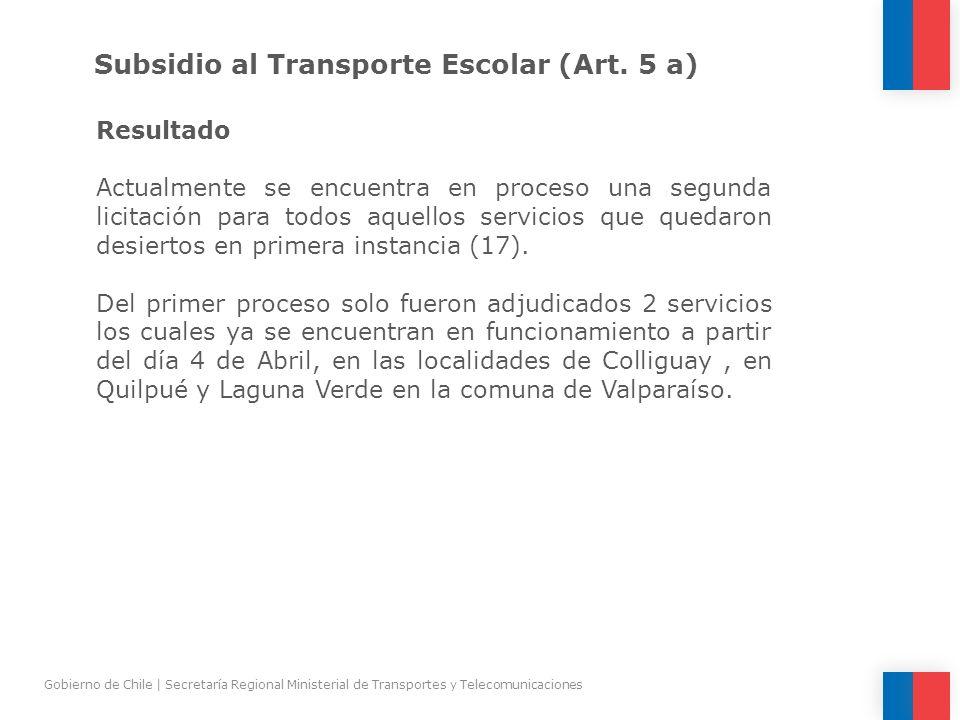 Subsidio al Transporte Escolar (Art. 5 a) Resultado Actualmente se encuentra en proceso una segunda licitación para todos aquellos servicios que queda