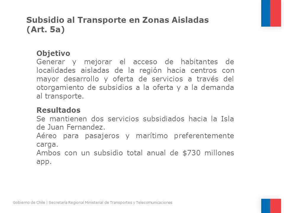 Subsidio al Transporte en Zonas Aisladas (Art. 5a) Objetivo Generar y mejorar el acceso de habitantes de localidades aisladas de la región hacia centr