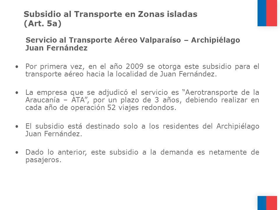 Subsidio al Transporte en Zonas isladas (Art. 5a) Servicio al Transporte Aéreo Valparaíso – Archipiélago Juan Fernández Por primera vez, en el año 200