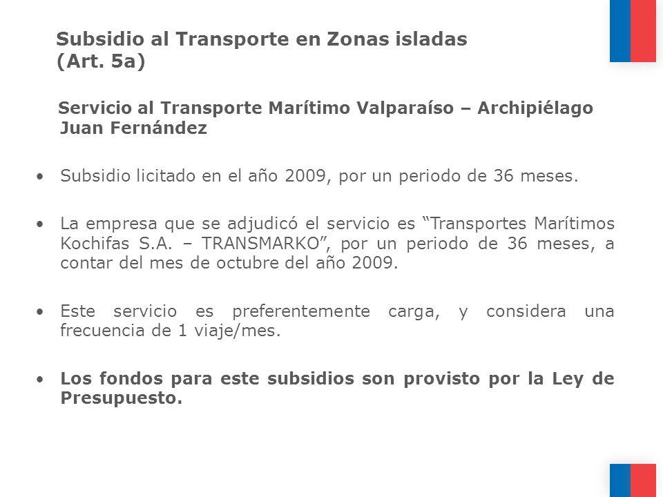 Subsidio al Transporte en Zonas isladas (Art. 5a) Servicio al Transporte Marítimo Valparaíso – Archipiélago Juan Fernández Subsidio licitado en el año