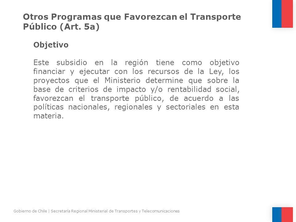 Otros Programas que Favorezcan el Transporte Público (Art. 5a) Objetivo Este subsidio en la región tiene como objetivo financiar y ejecutar con los re