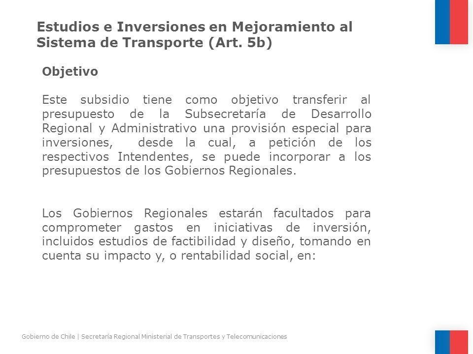 Estudios e Inversiones en Mejoramiento al Sistema de Transporte (Art. 5b) Objetivo Este subsidio tiene como objetivo transferir al presupuesto de la S