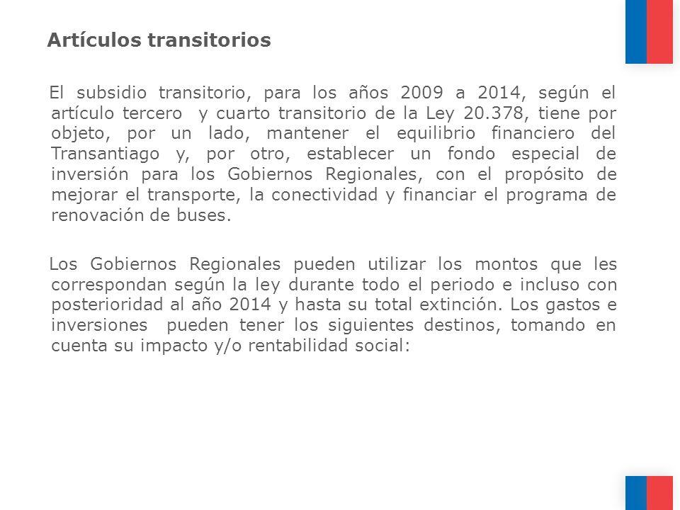Artículos transitorios El subsidio transitorio, para los años 2009 a 2014, según el artículo tercero y cuarto transitorio de la Ley 20.378, tiene por