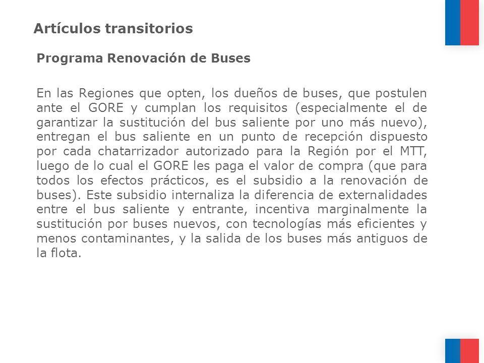 Artículos transitorios Programa Renovación de Buses En las Regiones que opten, los dueños de buses, que postulen ante el GORE y cumplan los requisitos