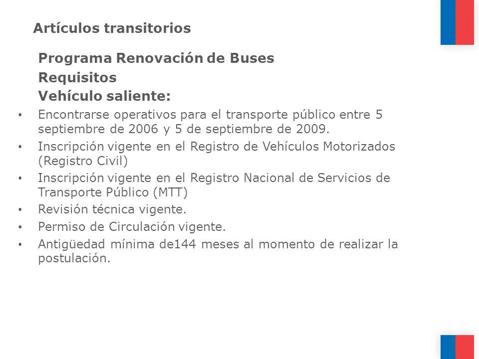 Artículos transitorios Programa Renovación de Buses Requisitos Vehículo saliente: Encontrarse operativos para el transporte público entre 5 septiembre