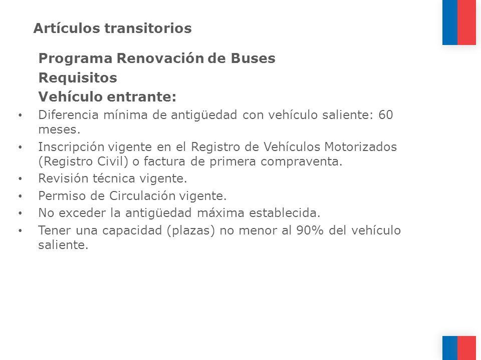 Artículos transitorios Programa Renovación de Buses Requisitos Vehículo entrante: Diferencia mínima de antigüedad con vehículo saliente: 60 meses. Ins