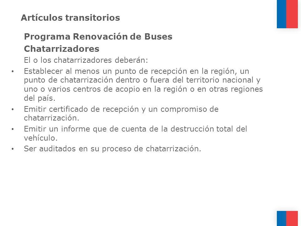 Artículos transitorios Programa Renovación de Buses Chatarrizadores El o los chatarrizadores deberán: Establecer al menos un punto de recepción en la