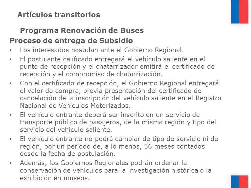 Artículos transitorios Programa Renovación de Buses Proceso de entrega de Subsidio Los interesados postulan ante el Gobierno Regional. El postulante c