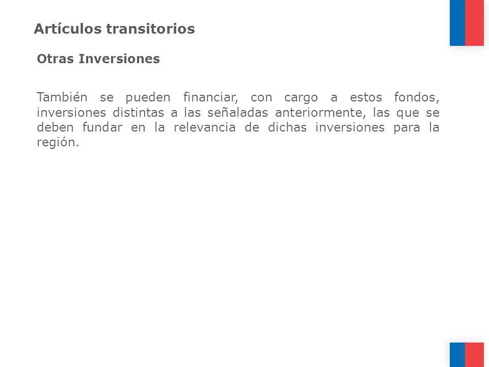 Artículos transitorios Otras Inversiones También se pueden financiar, con cargo a estos fondos, inversiones distintas a las señaladas anteriormente, l