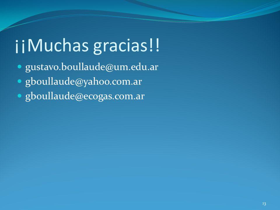 ¡¡Muchas gracias!! gustavo.boullaude@um.edu.ar gboullaude@yahoo.com.ar gboullaude@ecogas.com.ar 13