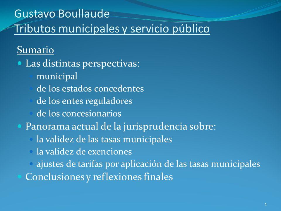 Gustavo Boullaude Tributos municipales y servicio público Sumario Las distintas perspectivas: municipal de los estados concedentes de los entes regula