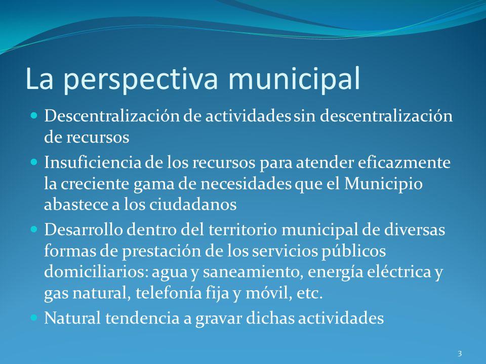 La perspectiva municipal Descentralización de actividades sin descentralización de recursos Insuficiencia de los recursos para atender eficazmente la