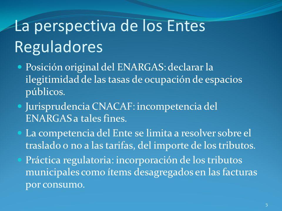 La perspectiva de los Entes Reguladores Posición original del ENARGAS: declarar la ilegitimidad de las tasas de ocupación de espacios públicos. Jurisp