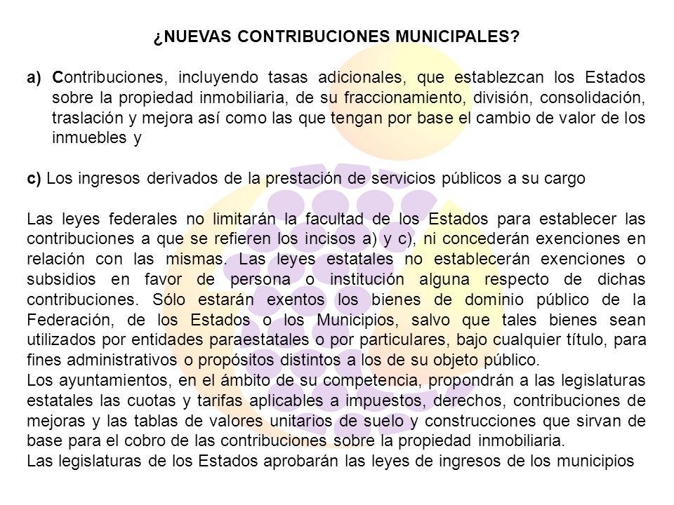 ¿NUEVAS CONTRIBUCIONES MUNICIPALES? a)Contribuciones, incluyendo tasas adicionales, que establezcan los Estados sobre la propiedad inmobiliaria, de su