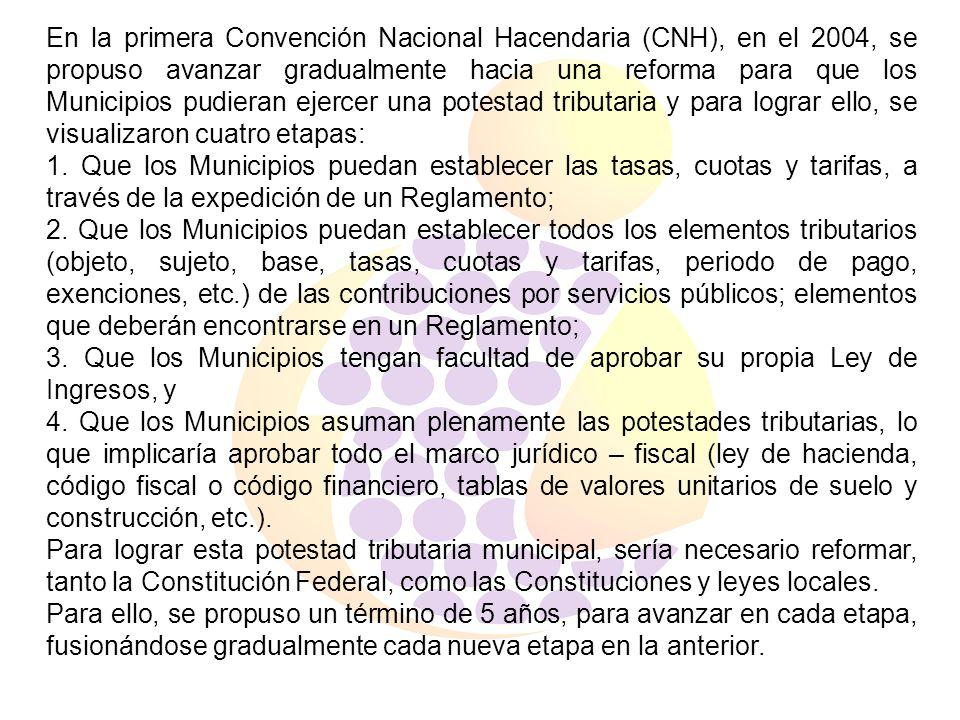 En la primera Convención Nacional Hacendaria (CNH), en el 2004, se propuso avanzar gradualmente hacia una reforma para que los Municipios pudieran eje