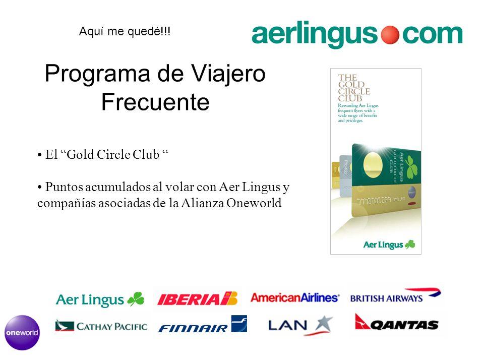 Programa de Viajero Frecuente El Gold Circle Club Puntos acumulados al volar con Aer Lingus y compañías asociadas de la Alianza Oneworld Aquí me quedé