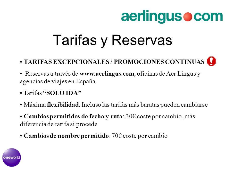 Tarifas y Reservas TARIFAS EXCEPCIONALES / PROMOCIONES CONTINUAS Reservas a través de www.aerlingus.com, oficinas de Aer Lingus y agencias de viajes e