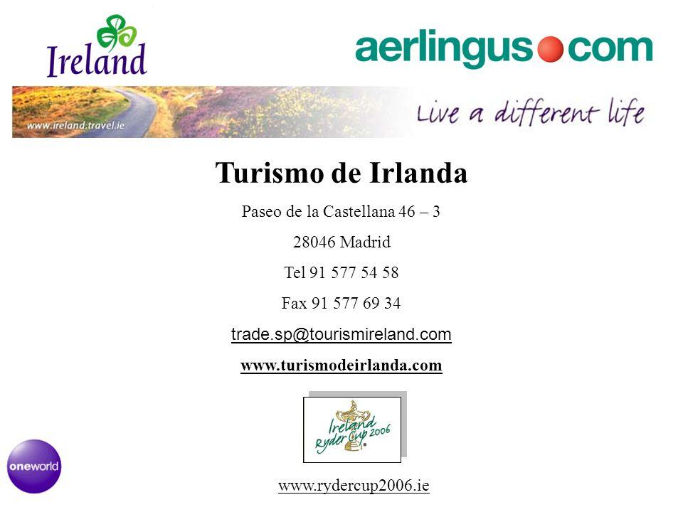 Turismo de Irlanda Paseo de la Castellana 46 – 3 28046 Madrid Tel 91 577 54 58 Fax 91 577 69 34 trade.sp@tourismireland.com www.turismodeirlanda.com w
