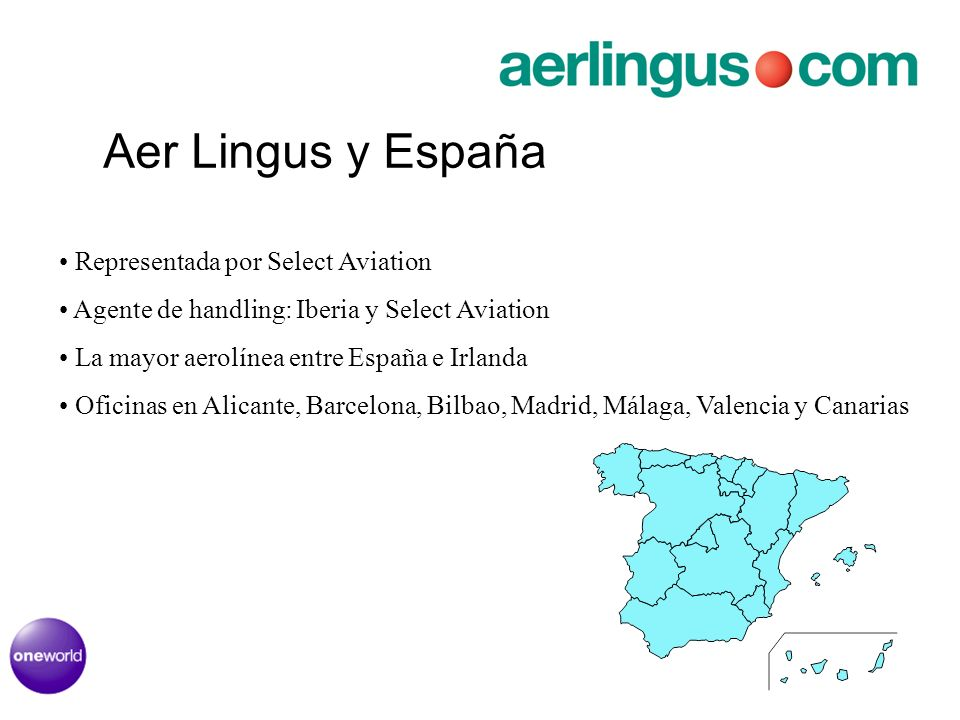 Aer Lingus y España Representada por Select Aviation Agente de handling: Iberia y Select Aviation La mayor aerolínea entre España e Irlanda Oficinas en Alicante, Barcelona, Bilbao, Madrid, Málaga, Valencia y Canarias