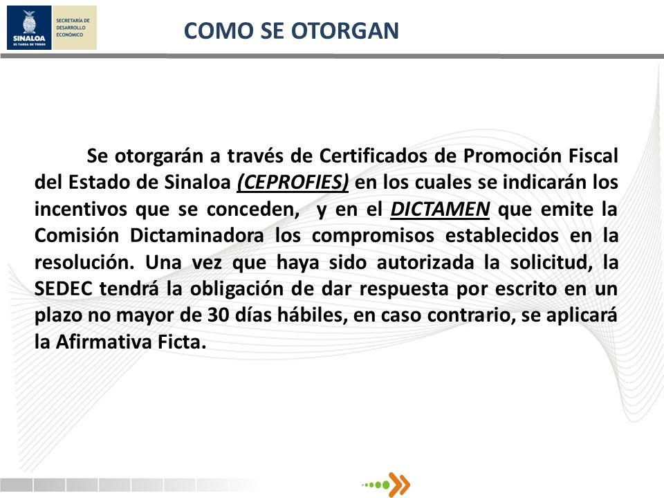 COMO SE OTORGAN Se otorgarán a través de Certificados de Promoción Fiscal del Estado de Sinaloa (CEPROFIES) en los cuales se indicarán los incentivos
