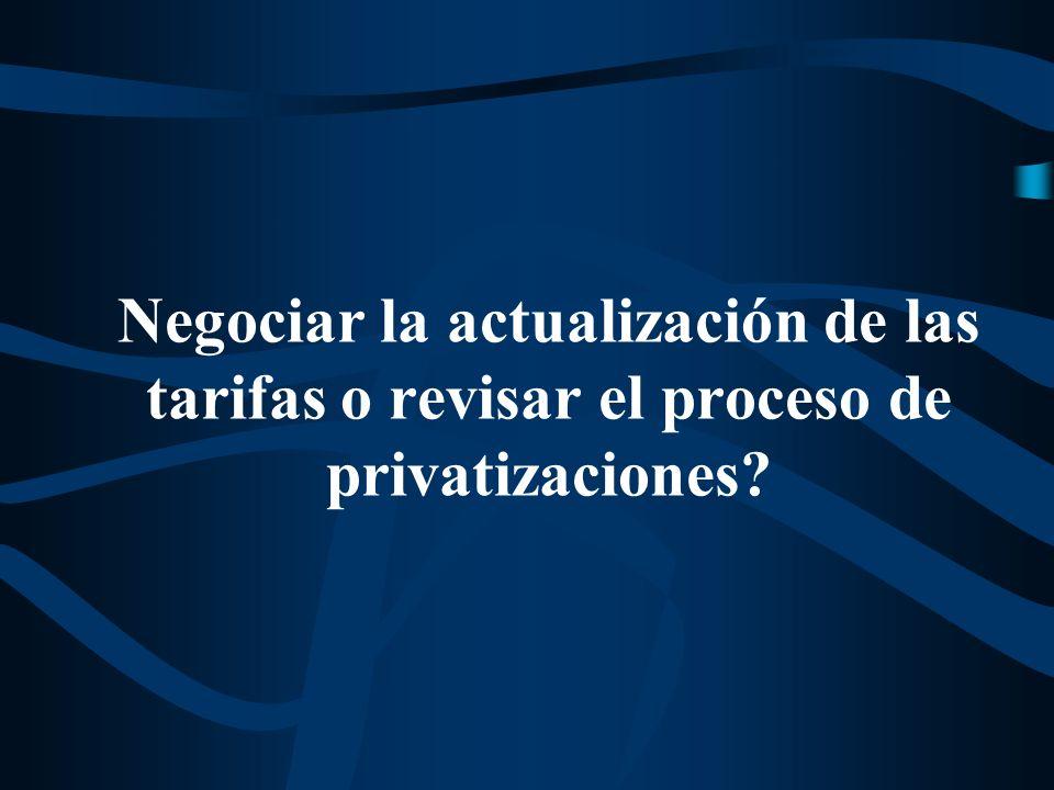 Negociar la actualización de las tarifas o revisar el proceso de privatizaciones?