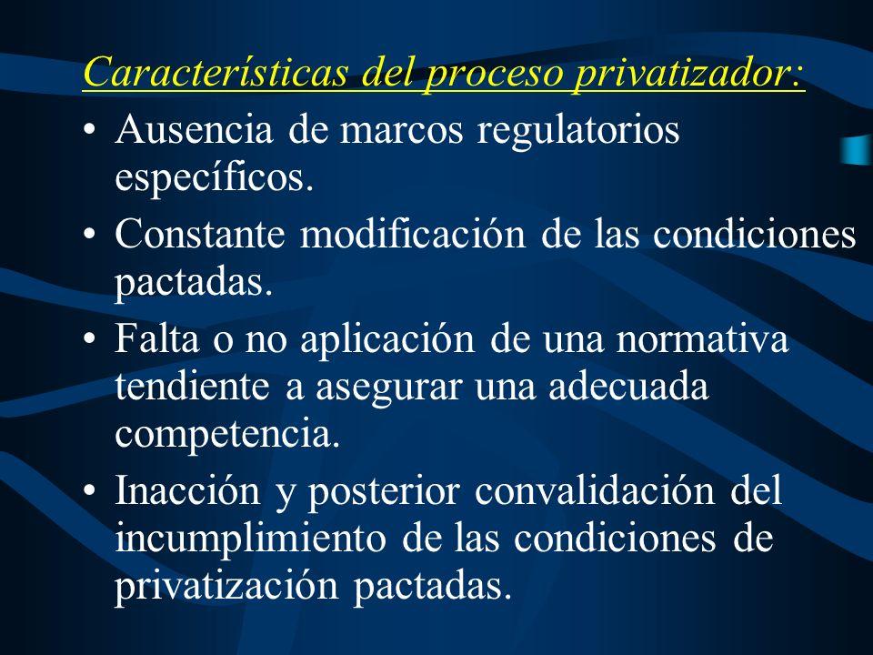 Características del proceso privatizador: Ausencia de marcos regulatorios específicos.