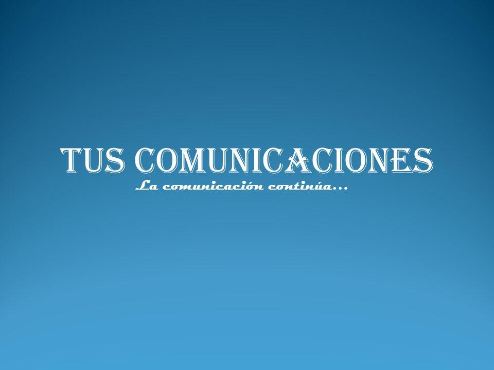 Tus Comunicaciones La comunicación continúa…