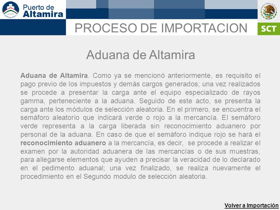 Aduana de Altamira. Como ya se mencionó anteriormente, es requisito el pago previo de los impuestos y demás cargos generados; una vez realizados se pr