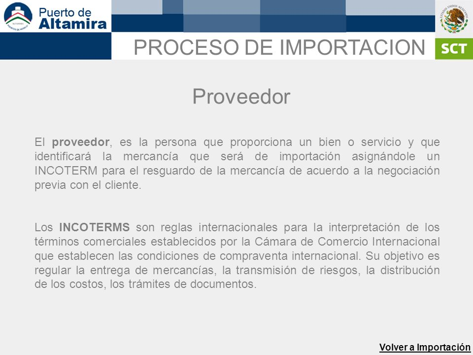 El proveedor, es la persona que proporciona un bien o servicio y que identificará la mercancía que será de importación asignándole un INCOTERM para el