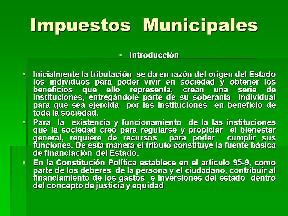 Tributos Municipales Sujeto Activo: Es el nivel del Gobierno a favor del cual fue creado el tributo, supone las potestades de determinación, liquidación y cobro ; en Colombia son sujetos activos la Nación, los Departamentos y los Municipios.