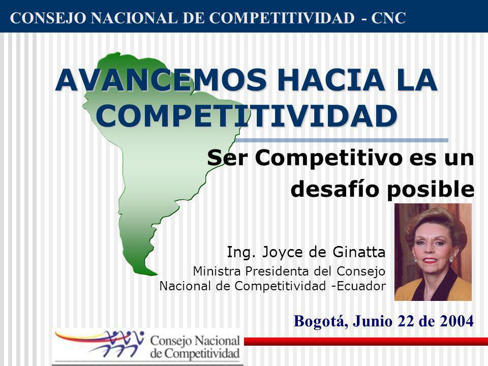 AVANCEMOS HACIA LA COMPETITIVIDAD Ser Competitivo es un desafío posible CONSEJO NACIONAL DE COMPETITIVIDAD - CNC Bogotá, Junio 22 de 2004 Ing. Joyce d