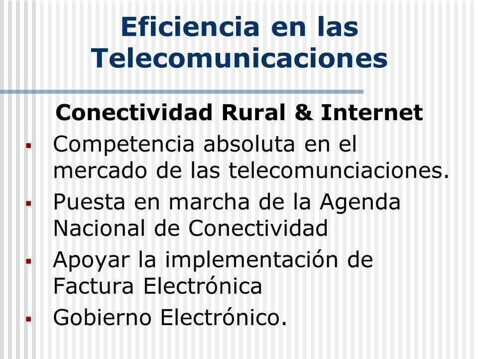 Eficiencia en las Telecomunicaciones Conectividad Rural & Internet Competencia absoluta en el mercado de las telecomunciaciones. Puesta en marcha de l