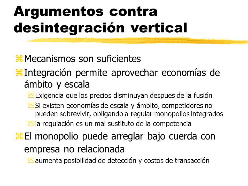 Argumentos contra desintegración vertical zMecanismos son suficientes zIntegración permite aprovechar economías de ámbito y escala yExigencia que los