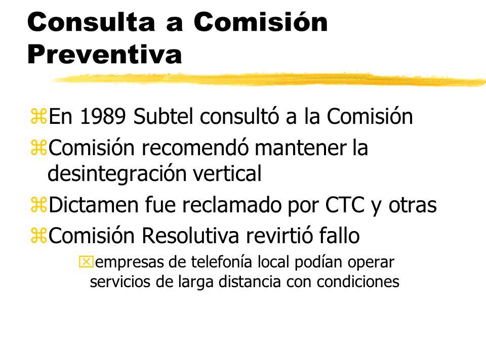 Consulta a Comisión Preventiva zEn 1989 Subtel consultó a la Comisión zComisión recomendó mantener la desintegración vertical zDictamen fue reclamado