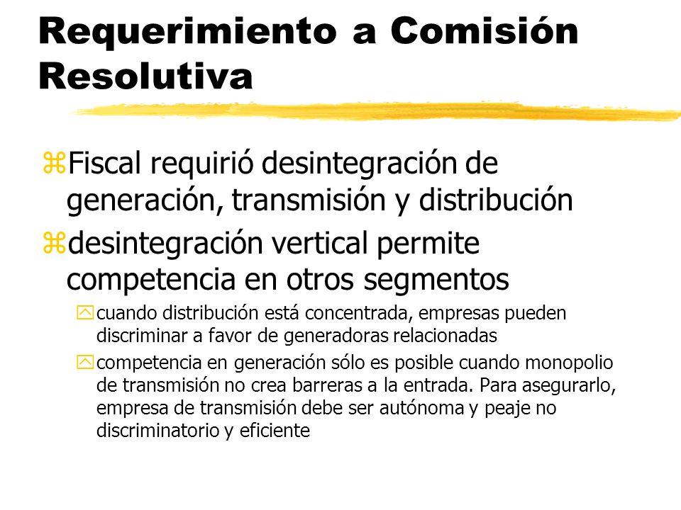 Requerimiento a Comisión Resolutiva zFiscal requirió desintegración de generación, transmisión y distribución zdesintegración vertical permite compete