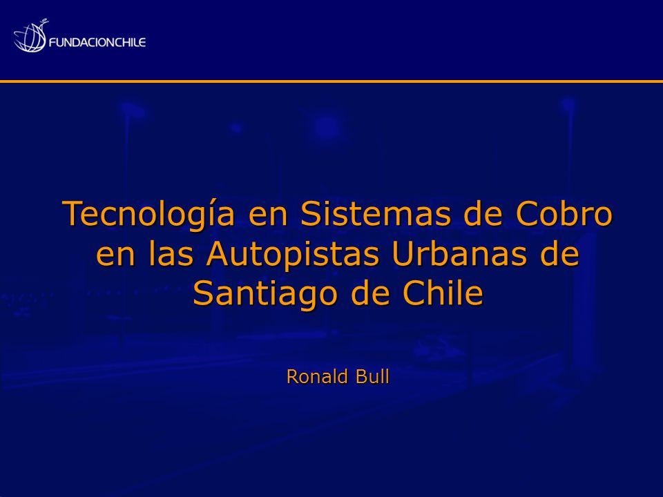 Tecnología en Sistemas de Cobro en las Autopistas Urbanas de Santiago de Chile Ronald Bull