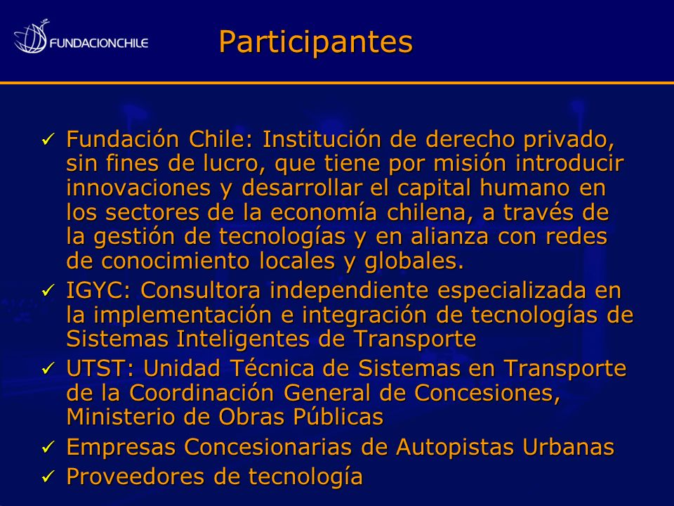 Participantes Fundación Chile: Institución de derecho privado, sin fines de lucro, que tiene por misión introducir innovaciones y desarrollar el capit