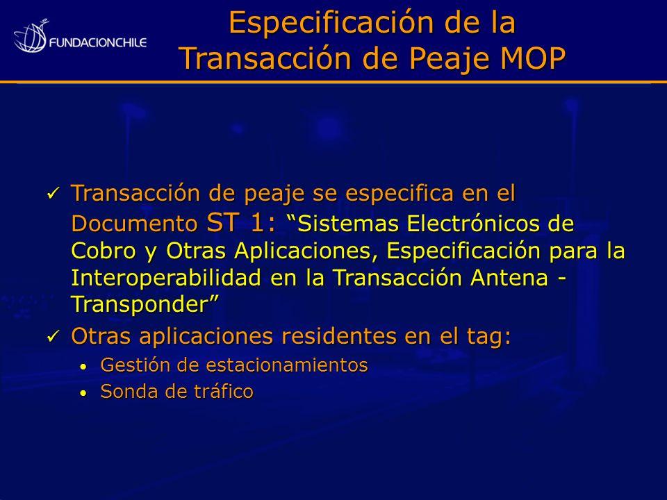 Especificación de la Transacción de Peaje MOP Transacción de peaje se especifica en el Documento ST 1: Sistemas Electrónicos de Cobro y Otras Aplicaci
